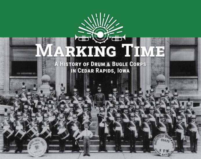 Glory days: 'Marking Time' tells story of Cedar Rapids' drum and bugle corps