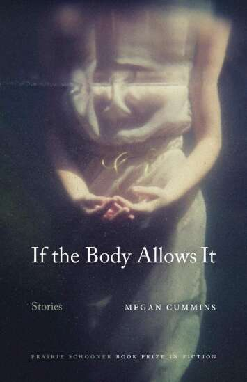 """'If the Body Allows It,"""" by Megan Cummins, is beautiful and unsettling"""