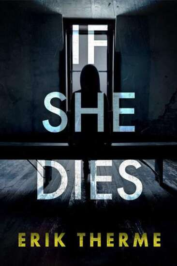 "Iowa City author Erik Therme slows the pace in his latest thriller, ""If She Dies"""