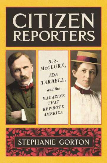 'Citizen Reporters review: S.S. McClure, Ida Tarbell, and the Magazine that Rewrote America