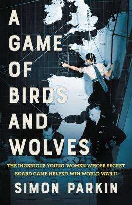 A Game of Birds and Wolves review: The Young Women Whose Secret Board Game Helped Win World War II
