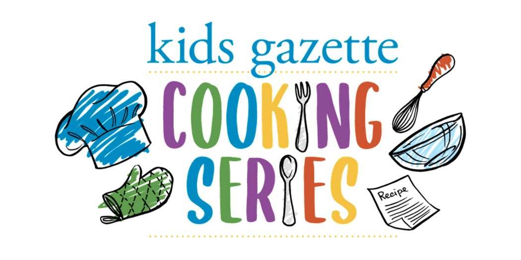 Kids Gazette Cooking Series: April