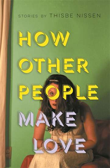 Author Thisbe Nissen releases short story collection 'How Other People Make Love'